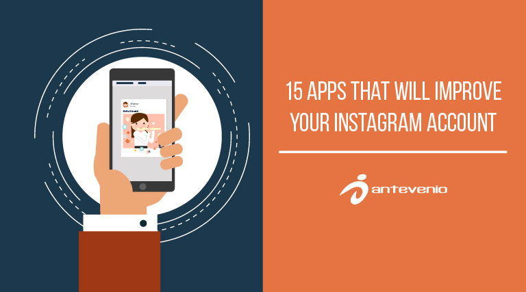15 apps that will improve your Instagram account